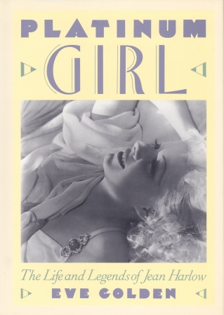 Platinum Girl: The Life and Legends of Jean Harlow (Eve Golden, 1991)
