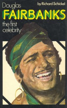 Schikel, Richard - Douglas Fairbanks the First Celebrity