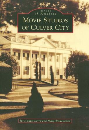 """Movie Studios of Culver City"" (Julie Lugo Cerra and Marc Wanamaker), Arcadia Publishing"