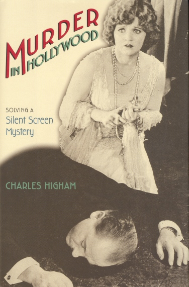 Murder in Hollywood: Soplving a Silent Screen Mystery (Charles Higham, 2004)