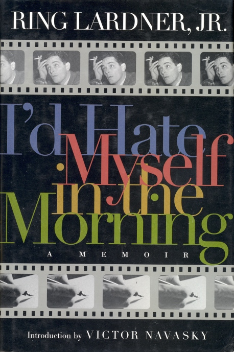 I'd Hate Myself in the Morning: A Memoir (Ring Lardner, Jr, 2000)