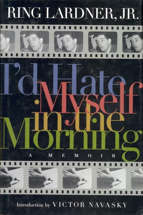 I'd Hate Myself in the Morning: A Memoir (Ring Lardner, Jr, 2000)