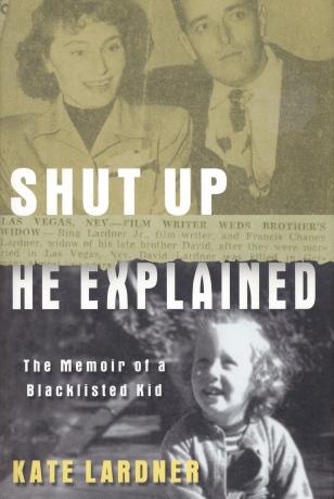 Shut Up He Explained: The Memoir of a Blacklisted Kid (Kate Lardner, 2004)