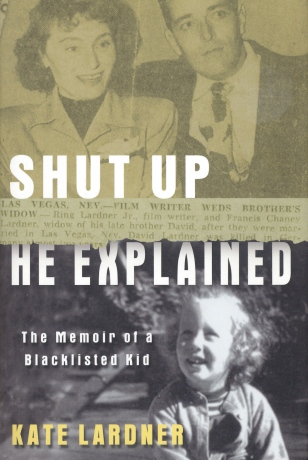 Shut Up He Explained: The Memoir of a Blacklisted Kid (Kate Lardner, 2004)