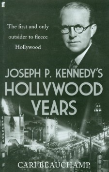 Beauchamp, Cari - Joseph P Kennedy's Hollywood Years