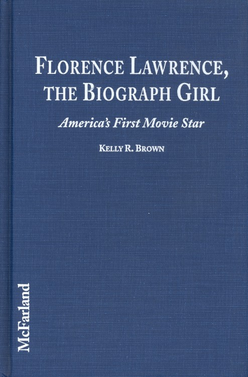 Brown, Kelly R - Florence Lawrence the Biograph Girl