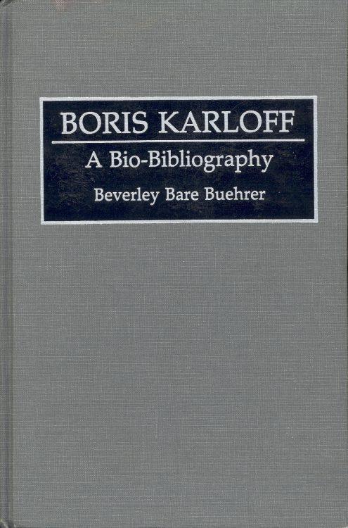 Buehrer, Beverley Bare - Boris Karloff a bio-bibliography