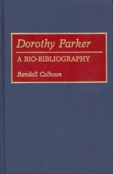 Calhoun, Randall - Dorothy Parker A Bio-Bibliography