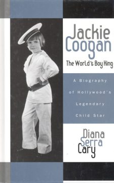 Cary, Diana Serra - Jackie Coogan The World's Boy King