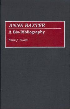 Fowler, Karen J - Anne Baxxter A Bio-Bibliography