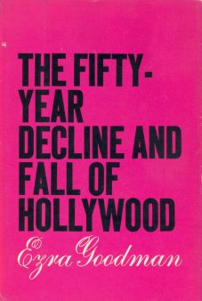 Goodman, Ezra - The Fifty-Year Decline and Fall of Hollywood