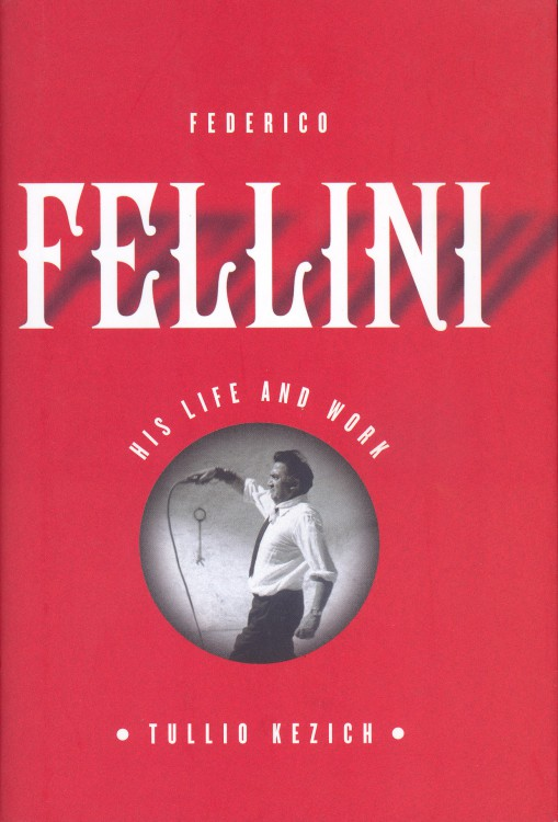 Kezich, Tullio - Federico Fellini His Life and Work