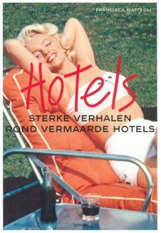 Matteoli, Francisca - Hotels sterke verhalen rond vermaarde hotels