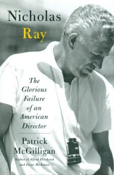 McGilligan, Patrick - Nicholas Ray - The Glorious Failure of an American Director