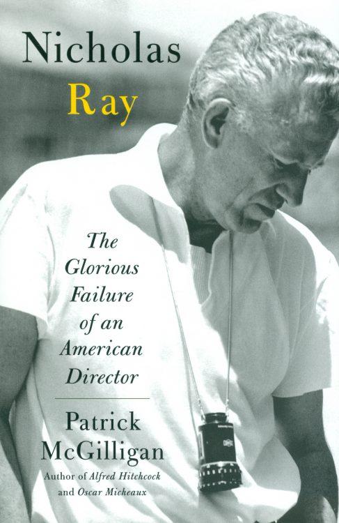 McGilligan, Patrick - Nicholas Ray - The Glorious Failure of an American Director