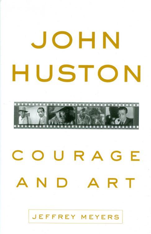 Meyers, Jeffrey - John Huston, Courage and Art