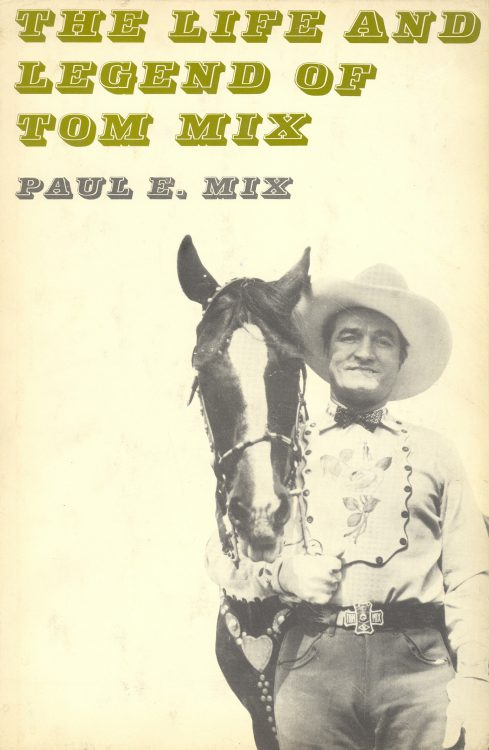 Mix, Paul E - The Life and legend of Tom Mix