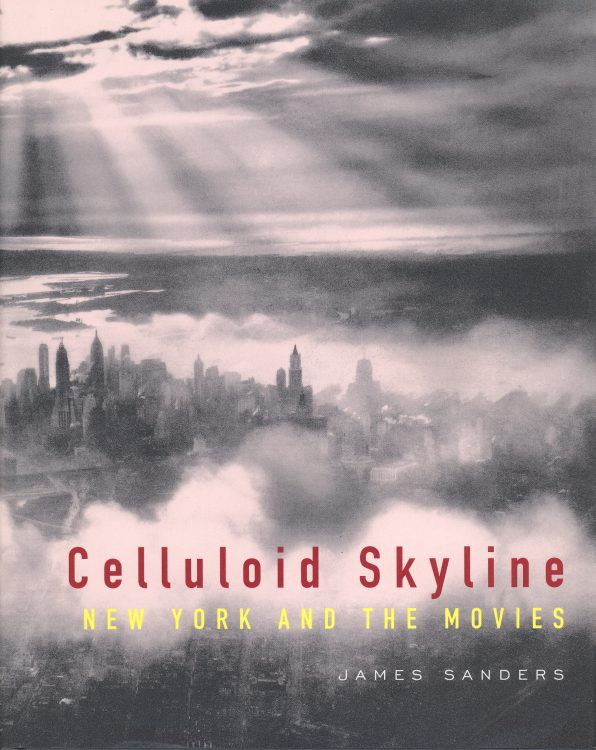 Sanders, James - Celluloid Skyline New York and the Movies