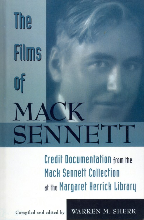 Sherk, Warren M - The Films of Mack Sennett