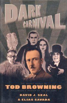 Skal, David J - Dark Carnival The Secret World of Tod Browning