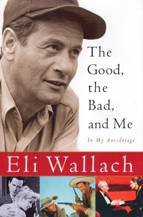 Wallach, Eli - The Good, the Bad, and Me