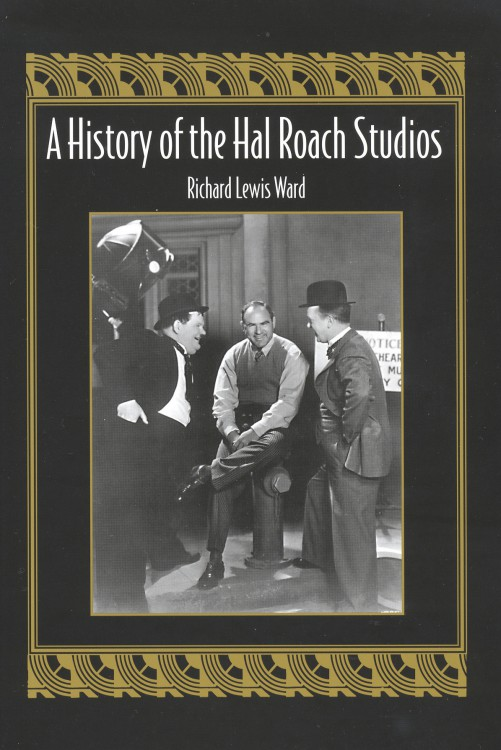 Ward, Richard Lewis - A History of the Hal Roach Studios