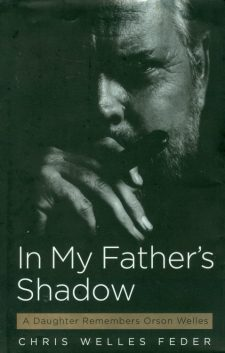 Welles Feder, Chris - In My Father's Shadow, A Daughter Remembers Orson Welles