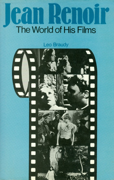 Braudy, Leo - Jean Renoir The World of His Films