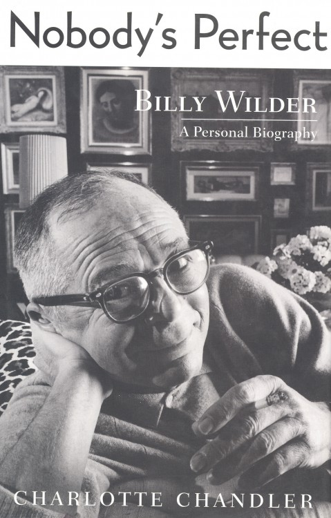 Chandler, Charlotte - Nobody's Perfect - Billy Wilder, A Personal Biography