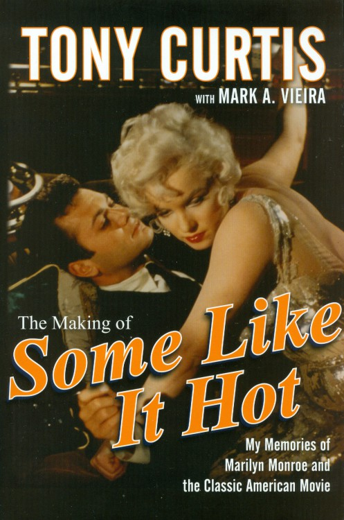 Curtis, Tony, with Mark A Vieira - The Making of Some Like It Hot
