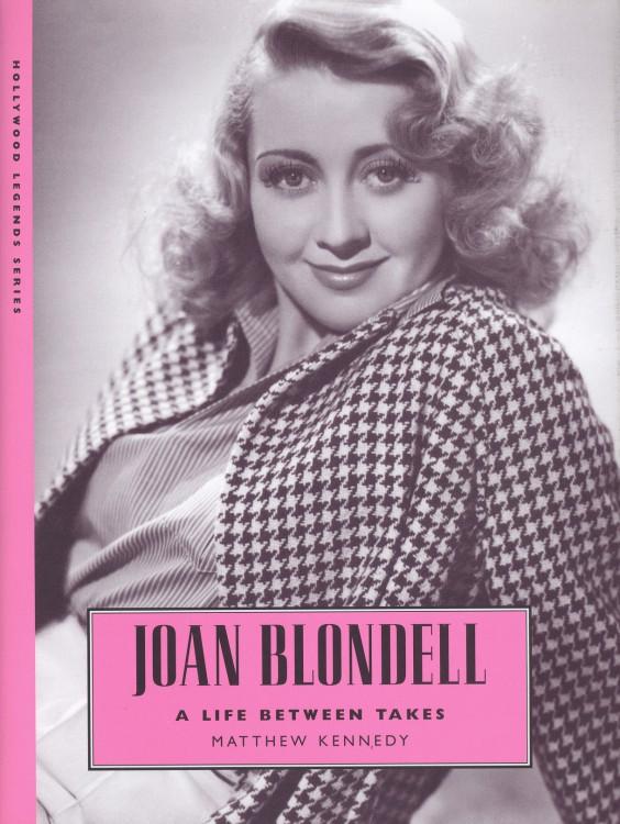 Kennedy, Matthew - Joan Blondell A Life Between Takes