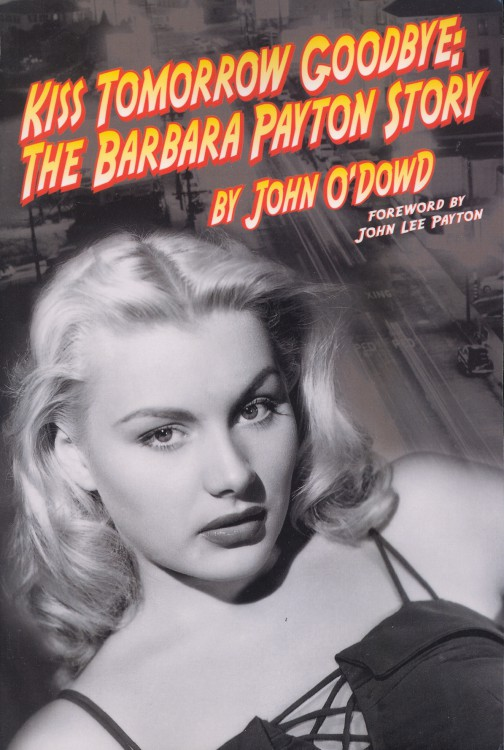 O'Dowd, John - Kiss Tomorrow Goodbye, The Barbara Payton Story