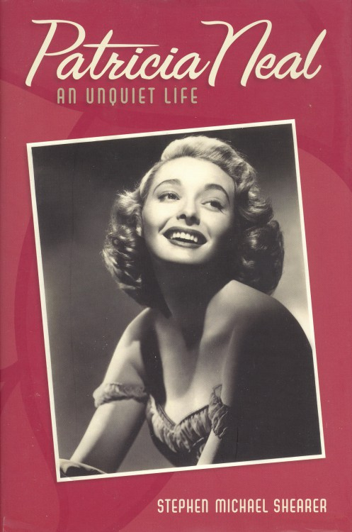 Shearer, Stephen Michael - Patricia Neal An Unquiet Life