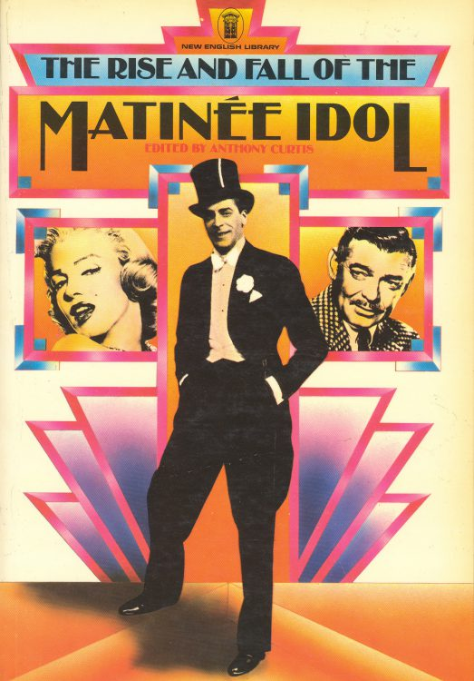 Curtis, Anthony - The Rise and fall of the Matinee Idol
