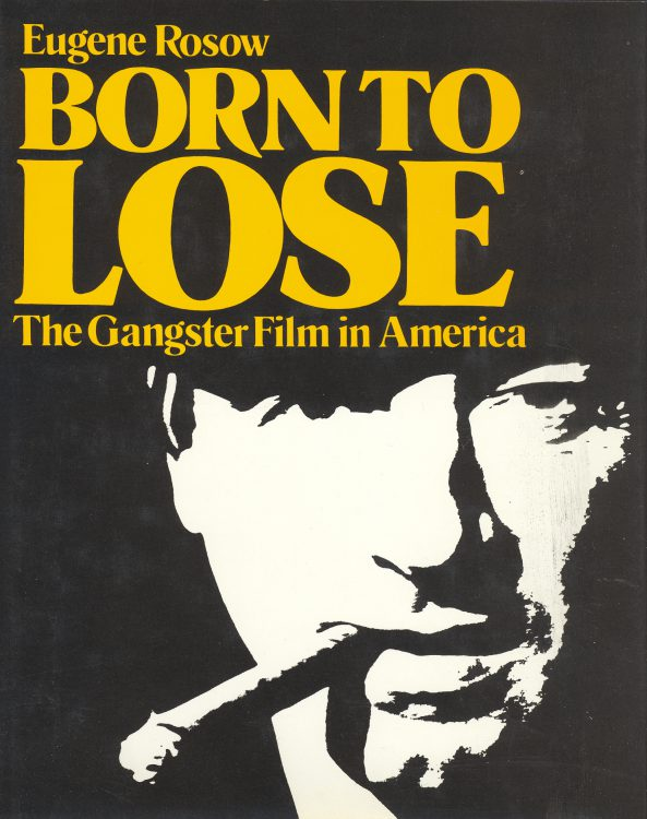 Roscow, Eugene - Born to Lose, the Ganster Film in America