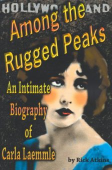 Among The Rugged Peaks An Intimate Biography Of Carla Laemmle Rick Atkins