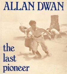 Bogdanovich, Peter - Allan Dwan the Last Pioneer
