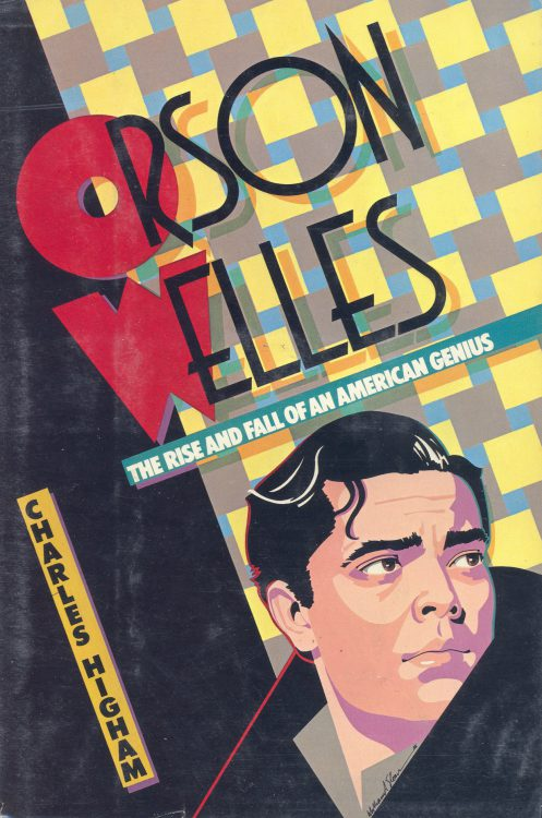 higham-charles-orson-welles-the-rise-and-fall-of-an-american-genius