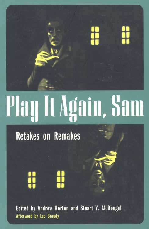 Play It Again, Sam: Retakes on Remakes (edited by Andrew Horton, Stuart Y.  McDougal; afterword by Leo Braudy)