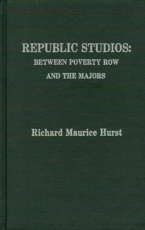 hurst-richard-maurice-republic-studios-between-poverty-row-and-the-majors