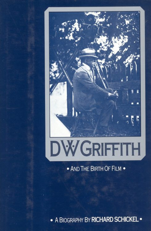 schikel-richard-d-w-griffith-and-the-birth-of-film